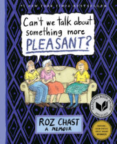 One of our recommended books for 2017 is Can't We Talk About Something More Pleasant by Roz Chast