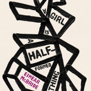 One of our recommended books is A Girl is a Half-Formed Thing by Eimear McBride