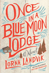 One of our recommended books is Once in a Blue Moon Lodge by Lorna Landvik