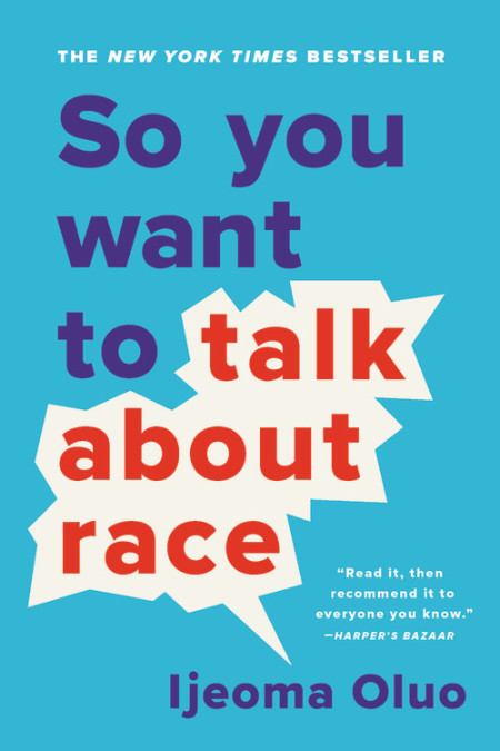 One of our recommended books for 2019 is So You Want to Talk About Race by Ijeoma Oluo