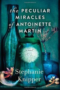 One of our recommended books is The Peculiar Miracles of Antoinette Martin by Stephanie Knipper
