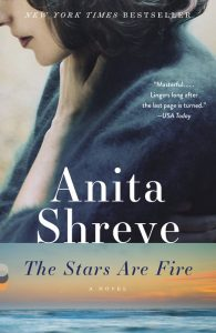 The Stars Are Fire by Anita Shreve is one of our book group favorites for 2018