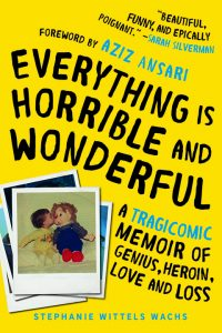 Everything Is Horrible and Wonderful by Stephanie Wittels Wachs is one of our book group favorites for 2018