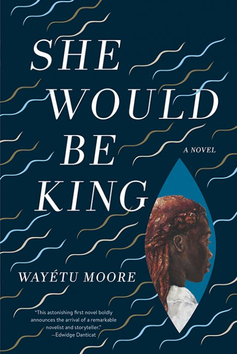 One of our recommended books for 2019 is She Would Be King by Wayetu Moore