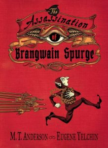 One of our best books for 2018 is The Assassination of Brangwain Spurge by MT Anderson
