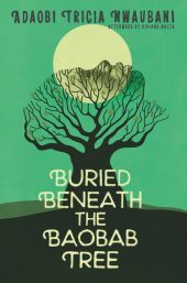 One of our best books for 2018 is Buried Beneath the Baobab Tree by Adaobi Tricia Nwaubani