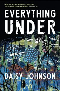 One of our best books for 2018 is Everything Under by Daisy Johnson