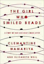 One of our best books for 2018 is The Girl Who Smiled Beads by Clemantine Wamariya