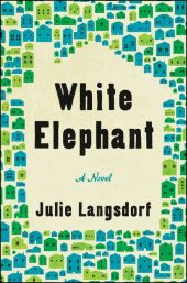 One of our recommended books for 2019 is White Elephant by Julie Langsdorf