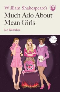 One of our recommended books for 2019 is Much Ado About Mean Girls by Ian Doescher