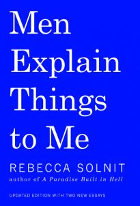 One of our recommended books for 2019 is Men Explain Things to Me by Rebecca Solnit