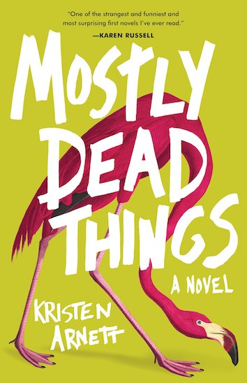 One of our recommended books for 2019 is Mostly Dead Things by Kristen Arnett