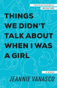 One of our recommended books for 2019 is Things We Didn't Talk About When I Was a Girl by Jeannie Jeannie Vanasco