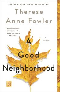 One of our recommended and most read books is A Good Neighborhood by Therese Anne Fowler