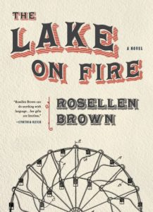 One of our recommended books is The Lake on Fire by Rosellen Brown