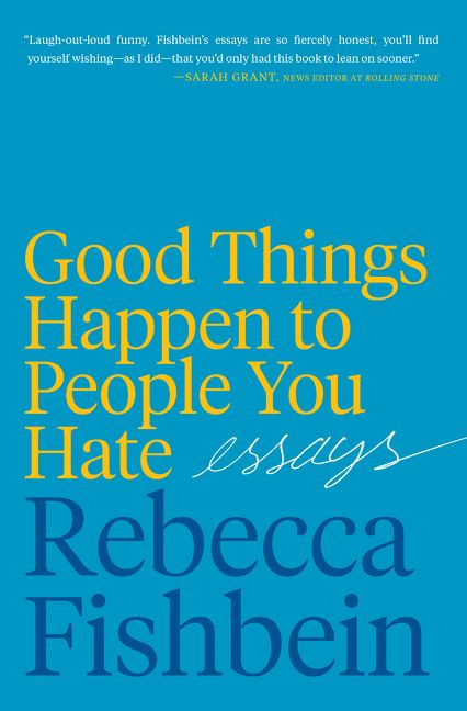 One of our recommended books for 2019 is Good Things Happen to People You Hate by Rebecca Fishbein