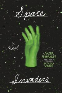 One of our recommended books for 2019 is Space Invaders by Nona Fernandez