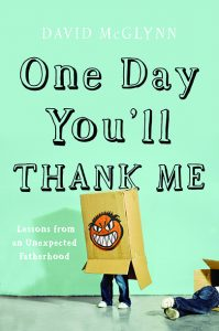 One of our recommended books is One Day You'll Thank Me by David McGlynn