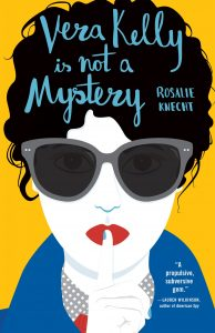 One of our recommended books is Vera Kelly Is Not a Mystery by Rosalie Knecht