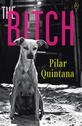 Pilar Quintana is the author of The Bitch
