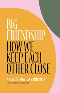 One of our recommended books is Big Friendship by Aminatou Sow and Ann Friedman