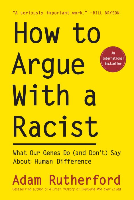 One of our recommended books is How to Argue with a Racist by Adam Rutherford