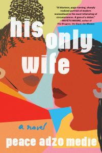 One of our recommended books is His Only Wife by Peace Adzo Medie