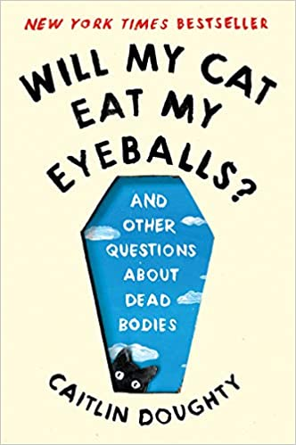 One of our recommended books is Will My Cat Eat My Eyeballs by Caitlin Doughty