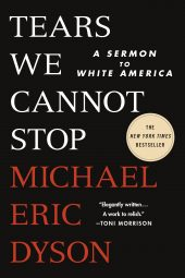 One of our recommended books is Tears We Cannot Stop by Michael Eric Dyson