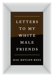 One of our recommended books is Letters to My White Male Friends by Dax-Devlon Ross