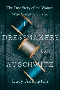 One of our recommended books is THE DRESSMAKERS OF AUSCHWITZ by LUCY ADLINGTON
