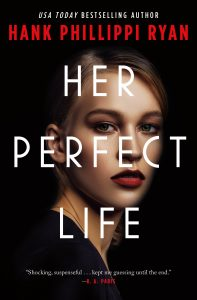 One of our recommended books is HER PERFECT LIFE by HANK PHILLIPPE RYAN
